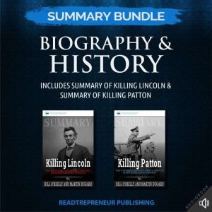 Summary Bundle: Biography & History | Readtrepreneur Publishing: Includes Summary of Killing Lincoln & Summary of Killing Patton, Readtrepreneur Publishing
