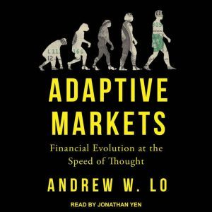Adaptive Markets Financial Evolution at the Speed of Thought, Andrew W. Lo