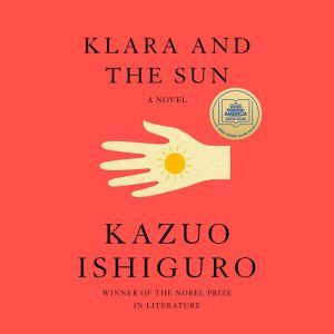 Klara and the Sun A Novel, Kazuo Ishiguro