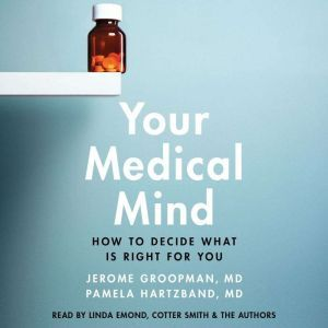 Your Medical Mind How to Decide What is Right for You, Jerome Groopman
