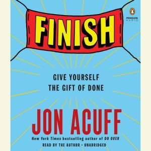 Finish: Give Yourself the Gift of Done, Jon Acuff