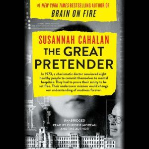 The Great Pretender The Undercover Mission That Changed Our Understanding of Madness, Susannah Cahalan