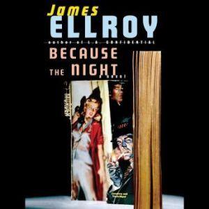 Because the Night, James Ellroy