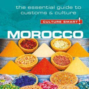 Morocco - Culture Smart!: The Essential Guide to Customs & Culture, Jillian York