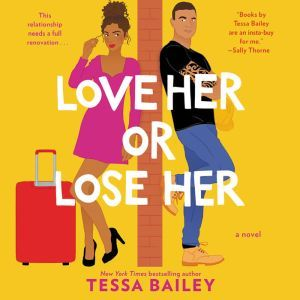 Love Her or Lose Her A Novel, Tessa Bailey
