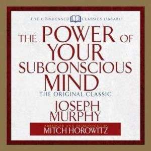 The Power of Your Subconscious Mind: The Original Classic  (Abridged), Joseph Murphy