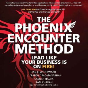 The Phoenix Encounter Method: Lead Like Your Business Is on Fire!, Ram Charan