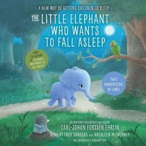 The Little Elephant Who Wants to Fall Asleep A New Way of Getting Children to Sleep, Carl-Johan ForssA©n Ehrlin