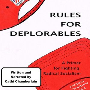 Rules for Deplorables A Primer for Fighting Radical Socialism, Cathi Chamberlain