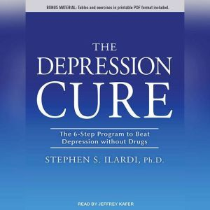 The Depression Cure The 6-Step Program to Beat Depression without Drugs, Stephen S. Ilardi
