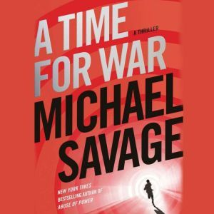 A Time for War: A Thriller, Michael Savage