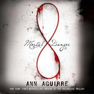 Mortal Danger, Ann Aguirre