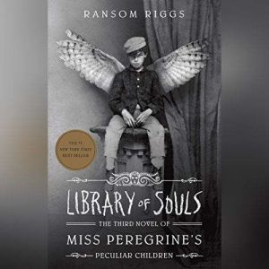 Library of Souls The Third Novel of Miss Peregrines Peculiar Children, Ransom Riggs