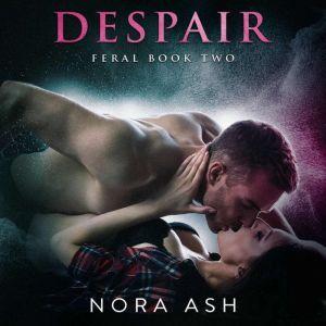 Feral: Despair: Feral Book 2, Nora Ash