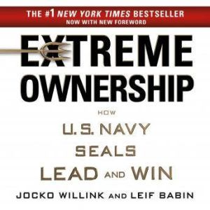 Extreme Ownership How U.S. Navy SEALs Lead and Win, Jocko Willink