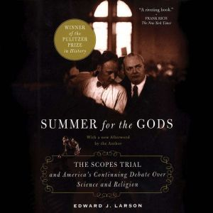 Summer for the Gods: The Scopes Trial and America's Continuing Debate Over Science and Religion, Edward J. Larson