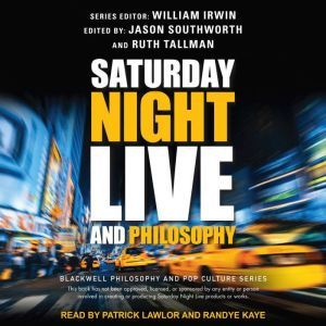 Saturday Night Live and Philosophy: Deep Thoughts Through the Decades, William Irwin