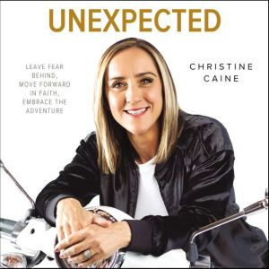 Unexpected Leave Fear Behind, Move Forward in Faith, Embrace the Adventure, Christine Caine
