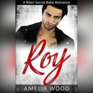 Roy: A Biker Secret Baby Romance, Amelia Wood