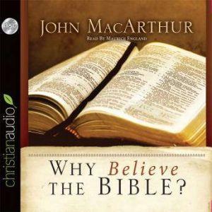 Why Believe the Bible?, John MacArthur