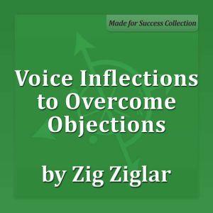 Voice Inflections to Overcome Objections, Zig Ziglar