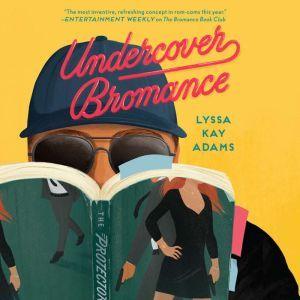 Undercover Bromance, Lyssa Kay Adams