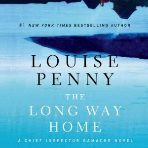 The Long Way Home A Chief Inspector Gamache Novel, Louise Penny