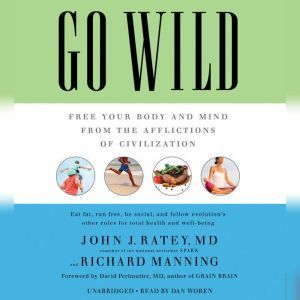 Go Wild: Free Your Body and Mind from the Afflictions of Civilization, John J. Ratey