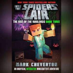 Into the Spiders' Lair An Unofficial Interactive Minecrafter's Adventure, Mark Cheverton