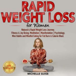 RAPID WEIGHT LOSS for Women: Natural & Rapid Weight Loss Journey. Fitness & Joy Using: Meditation | Manifestation | Psychology, Mini Habits and Mindful Eating for Fat Burn & Calorie Blast. NEW VERSION, MICHELLE GUISE