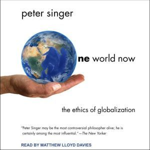 One World Now The Ethics of Globalization, Peter Singer