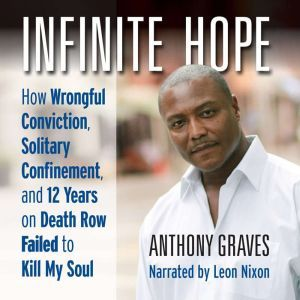 Infinite Hope: How Wrongful Conviction, Solitary Confinement, and 12 Years on Death Row Failed to Kill My Soul, Anthony Graves