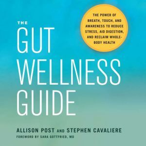 The Gut Wellness Guide The Power of Breath, Touch, and Awareness to Reduce Stress, Aid Digestion, and Reclaim Whole-Body Health, Allison Post
