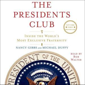 The Presidents Club: Inside the World's Most Exclusive Fraternity, Nancy Gibbs