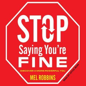 Stop Saying You're Fine: Discover a More Powerful You, Mel Robbins