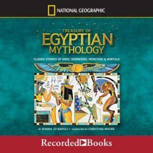 Treasury of Egyptian Mythology Classic Stories of Gods, Goddesses, Monsters & Mortals, Donna Jo Napoli