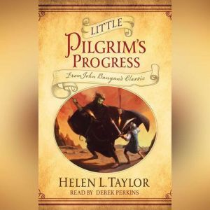 Little Pilgrim's Progress: From John Bunyan's Classic, Helen L. Taylor