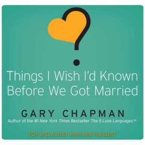 Things I Wish I'd Known Before We Got Married, Gary Chapman