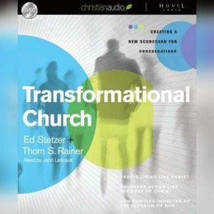 Transformational Church Creating a New Scorecard for Congregations, Thom  Rainer