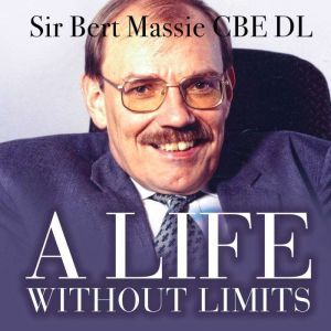 A Life Without Limits, Sir Bert Massie