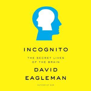 Incognito The Secret Lives of the Brain, David Eagleman