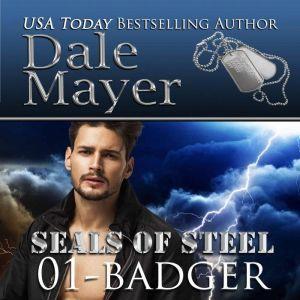 Badger: Book 1 of SEALs of Steel, Dale Mayer
