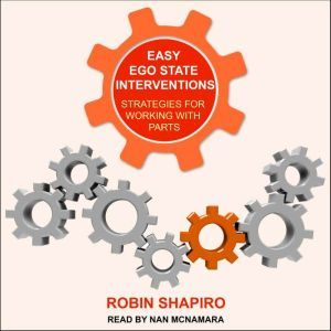 Easy Ego State Interventions: Strategies for Working With Parts, Robin Shapiro