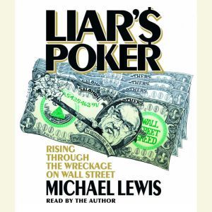 Liar's Poker: Rising Through the Wreckage on Wall Street, Michael Lewis