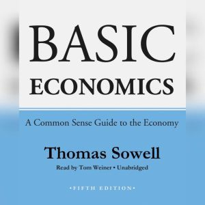 Basic Economics, Fifth Edition A Common Sense Guide to the Economy, Thomas Sowell