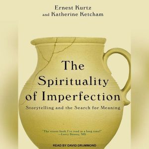 The Spirituality of Imperfection Storytelling and the Search for Meaning, Katherine Ketcham