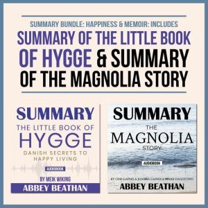 Summary Bundle: Happiness & Memoir: Includes Summary of The Little Book of Hygge & Summary of The Magnolia Story, Abbey Beathan