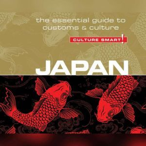 Japan - Culture Smart!: The Essential Guide to Customs & Culture, Paul Norbury