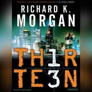 Thirteen, Richard K. Morgan