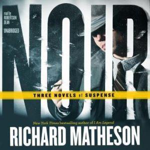 Noir: Three Novels of Suspense, Richard Matheson